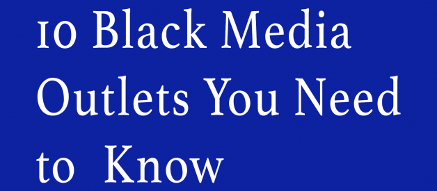 10 Black Media Outlets You Need to Know