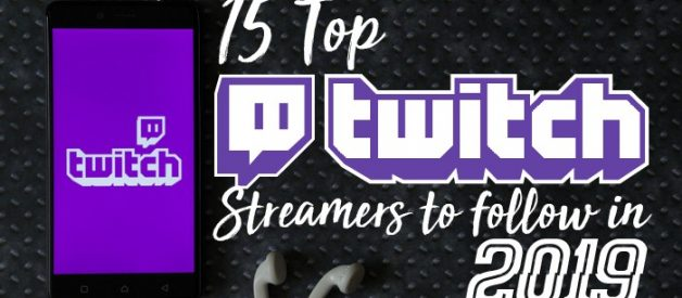 15 Top Twitch Streamers to Follow in 2019