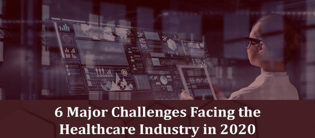 6 Major Challenges Facing the Healthcare Industry in 2020