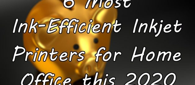 6 Most Ink Efficient Inkjet Printers for Home Office this 2020