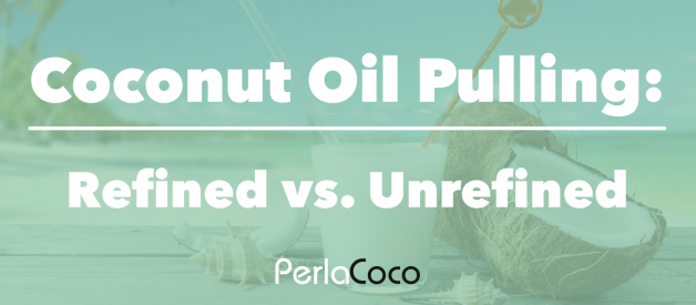 Coconut Oil Pulling: Refined vs. Unrefined