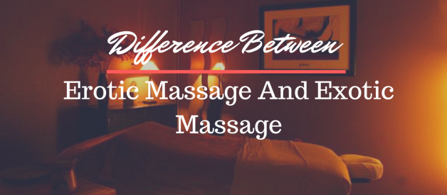 Difference Between Erotic Massage And Exotic Massage