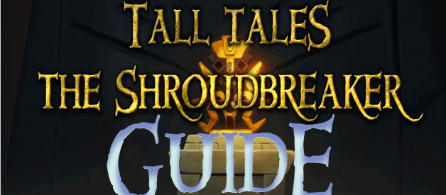 Guide to the Shroudbreaker Tall Tale