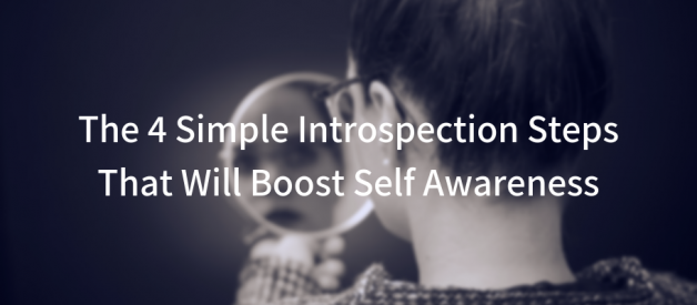 Here Are The 4 Simple Introspection Steps That Will Boost Self Awareness