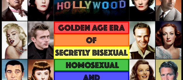 HOLLYWOOD'S GOLDEN AGE ERA OF SECRETLY BISEXUAL, HOMOSEXUAL AND LESBIAN STARS