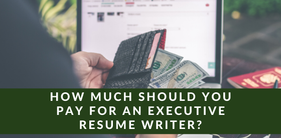 How Much Should You Pay for an Executive Resume Writer?