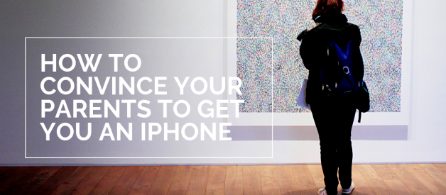 How To Convince Your Parents To Get You An iPhone