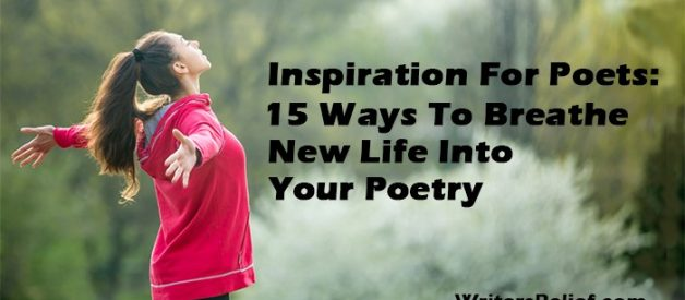 Inspiration For Poets: 15 Ways To Breathe New Life Into Your Poetry