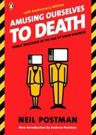 Lessons from Amusing Ourselves to Death by Neil Postman