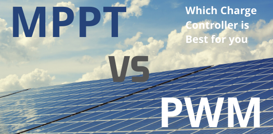 MPPT vs PWM: Which Charge Controller Should You Choose?