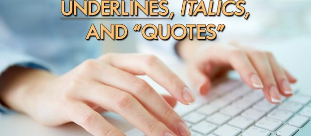 Properly Format Your Titles: Underlines, Italics, and Quotes