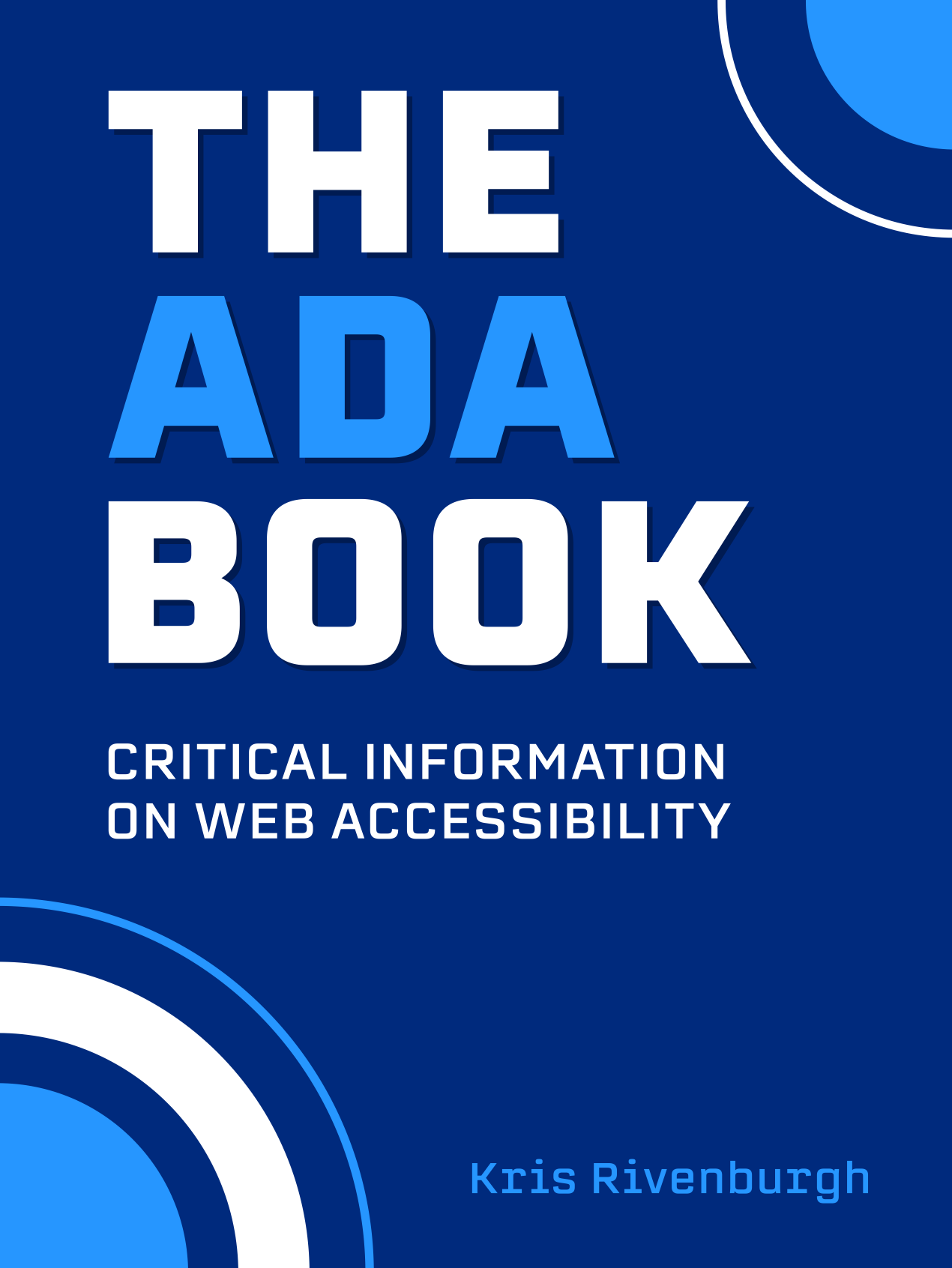 Cover of The ADA Book. Subtext is ?Critical Information on Web Accessibility? and author is Kris Rivenburgh. Dark blue cover.