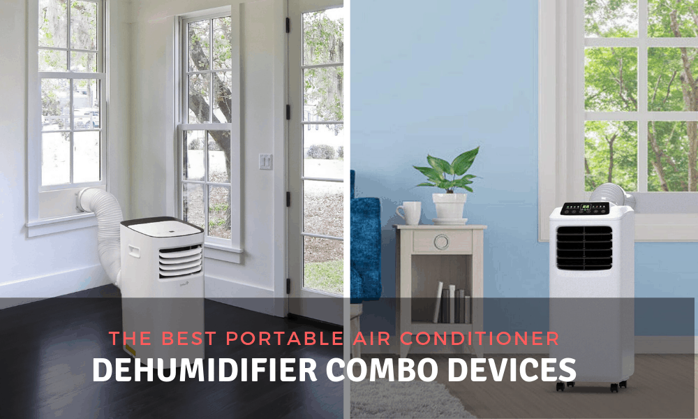 The Best Portable Air Conditioner Dehumidifier Combo Devices