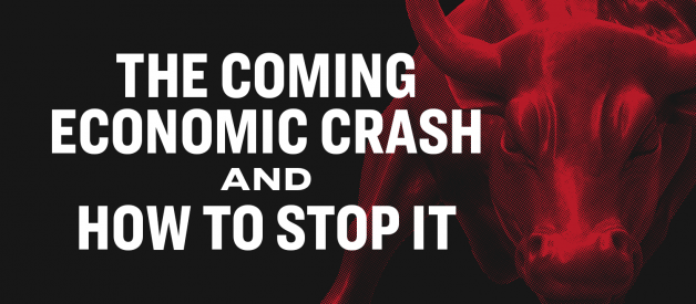 The Coming Economic Crash — And How to Stop It