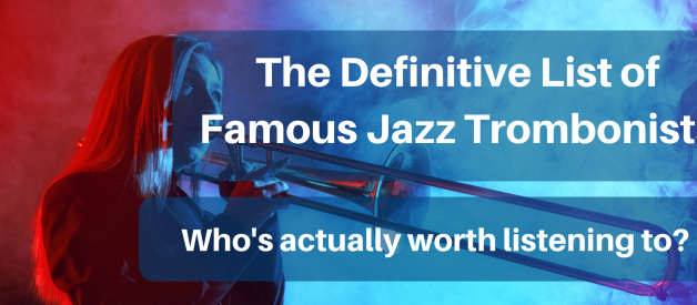 The Definitive List of Famous Jazz Trombonists