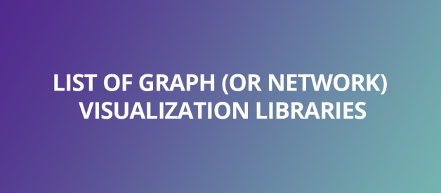 The list of graph visualization libraries