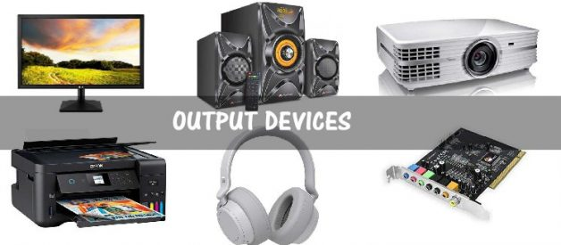 What is an Output Devices? Types of Output Devices