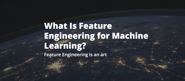 What Is Feature Engineering for Machine Learning?