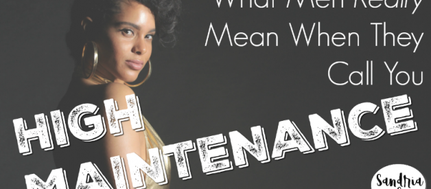 What Men Really Mean When They Call You High Maintenance
