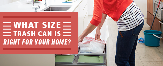 What Size Trash Can Is Right For Your Home?